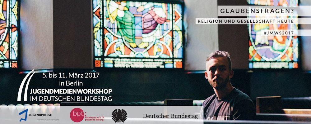 """""""Glaubensfragen? – Religion und Gesellschaft heute"""" – Workshop für junge Medienmacherinnen und Medienmacher zwischen 16 und 20Jahren vom 5. bis 11. März 2017 im Deutschen Bundestag"""